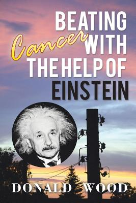 Beating Cancer with the Help of Einstein - Wood, Donald
