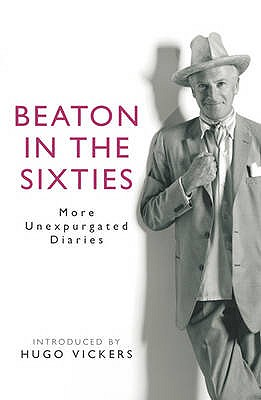 Beaton in the Sixties: More unexpurgated diaries - Beaton, Cecil, and Vickers, Hugo (Introduction by)