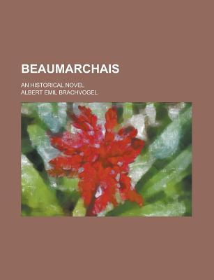Beaumarchais; An Historical Novel - Brachvogel, Albert Emil