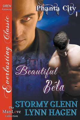Beautiful Bela [Phanta City 1] (Siren Publishing Classic Manlove) - Glenn, Stormy, and Hagen, Lynn