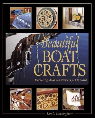 Beautiful Boat Crafts: Over 50 Projects to Personalize Your Boat - Buckingham, Linda
