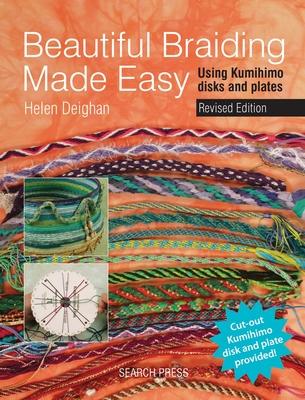 Beautiful Braiding Made Easy: Using Kumihimo Disks and Plates - Deighan, Helen