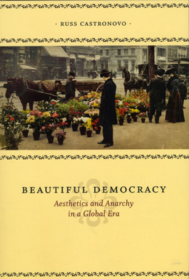 Beautiful Democracy: Aesthetics and Anarchy in a Global Era - Castronovo, Russ