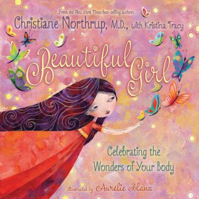 Beautiful Girl: Celebrating the Wonders of Your Body - Northrup, Christiane