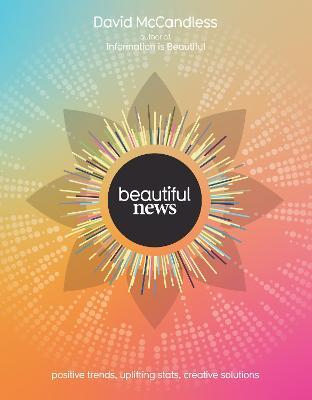 Beautiful News: Positive Trends, Uplifting Stats, Creative Solutions - McCandless, David