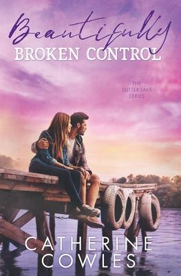 Beautifully Broken Control - Cowles, Catherine