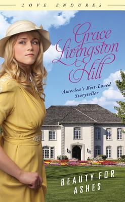 Beauty for Ashes - Hill, Grace Livingston