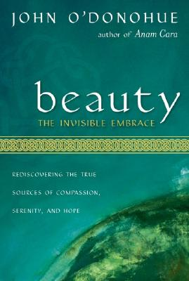 Beauty: The Invisible Embrace - O'Donohue, John