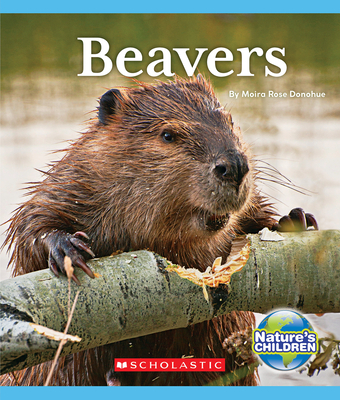 Beavers (Nature's Children) - Donohue, Moira Rose