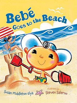 Bebe Goes to the Beach - Elya, Susan Middleton
