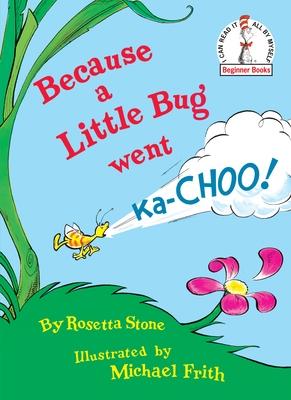 Because a Little Bug Went Ka-Choo! - Stone, Rosetta