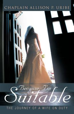Because I'm Suitable: The Journey of a Wife on Duty - Uribe, Allison P, and Uribe, Alliosn P