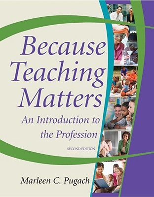 Because Teaching Matters: An Introduction to the Profession - Pugach, Marleen C