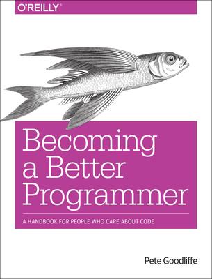 Becoming a Better Programmer - Goodliffe, Pete