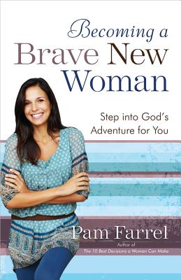 Becoming a Brave New Woman - Farrel, Pam