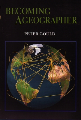 Becoming a Geographer - Gould, Peter, Professor