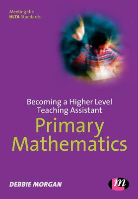 Becoming a Higher Level Teaching Assistant: Primary Mathematics - Morgan, Debbie