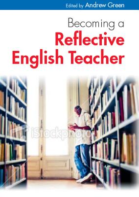 Becoming a Reflective English Teacher - Green, Andrew