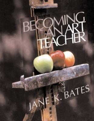 Becoming an Art Teacher - Bates, Jane, Mphil