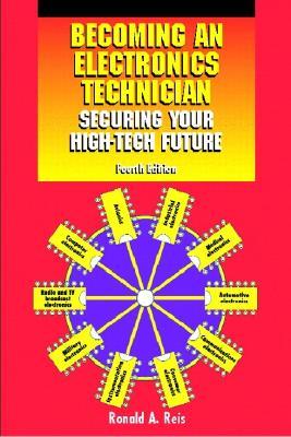 Becoming an Electronics Technician: Securing Your High-Tech Future - Reis, Ronald A