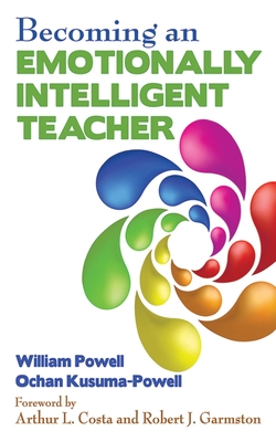 Becoming an Emotionally Intelligent Teacher - Powell, William, and Kusuma-Powell, Ochan, and Costa, Arthur L, Professor, Ed. (Foreword by)