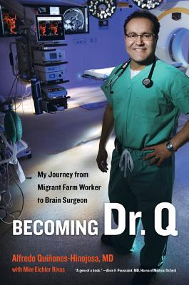 Becoming Dr. Q: My Journey from Migrant Farm Worker to Brain Surgeon - Quinones-Hinojosa, Alfredo, Doctor