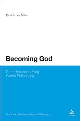Becoming God: Pure Reason in Early Greek Philosophy - Miller, Patrick Lee
