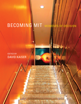 Becoming MIT: Moments of Decision - Kaiser, David (Editor)