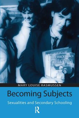 Becoming Subjects: Sexualities and Secondary Schooling - Rasmussen, Mary Louise