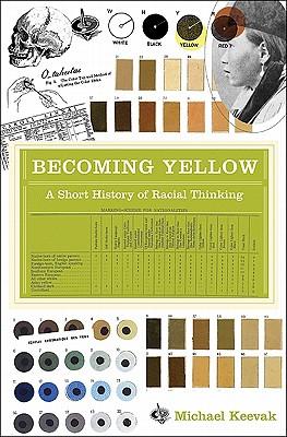 Becoming Yellow: A Short History of Racial Thinking - Keevak, Michael