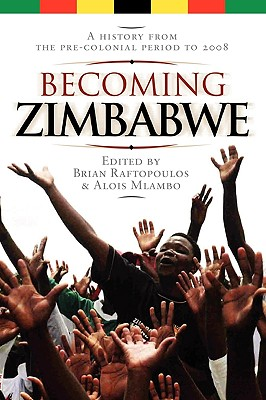 Becoming Zimbabwe. A History from the Pre-colonial Period to 2008 - Raftopoulos, Brian (Editor), and Mlambo, Alois (Editor)