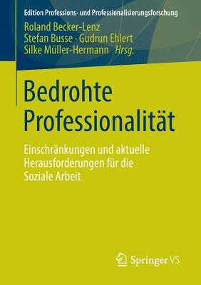 Bedrohte Professionalitat: Einschrankungen Und Aktuelle Herausforderungen Fur Die Soziale Arbeit - Becker Lenz, Roland (Editor), and Busse, Stefan (Editor), and Ehlert, Gudrun (Editor)