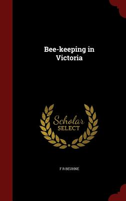 Bee-Keeping in Victoria - Beuhne, F R