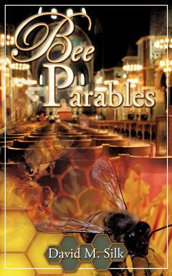 Bee Parables - Silk, David M