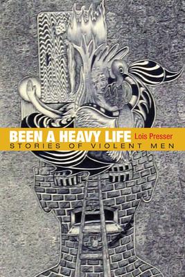 Been a Heavy Life: Stories of Violent Men - Presser, Lois, Dr., PhD