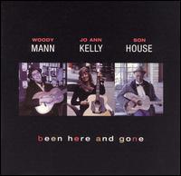 Been Here & Gone - Woody Mann/Jo Ann Kelly/Son House