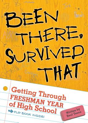 Been There, Survived That: Getting Through Freshman Year of High School - Macklin, Karen