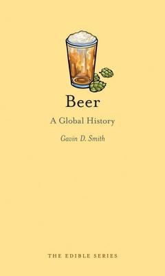 Beer: A Global History - Smith, Gavin D