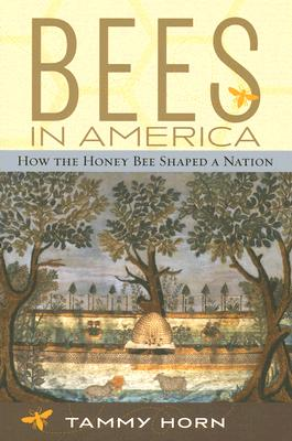 Bees in America: How the Honey Bee Shaped a Nation - Horn, Tammy