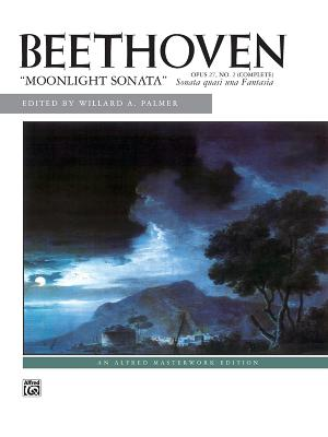 "Beethoven: ""Moonlight Sonata"": Opus 27, No. 2 (Complete) Sonata Quasi Una Fantasia - Beethoven, Ludwig Van (Composer), and Palmer, Willard A (Composer)"