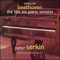 Beethoven: The Last Six Piano Sonatas - Peter Serkin (fortepiano)