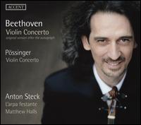 Beethoven: Violin Concerto; Pössinger: Violin Concerto - Anton Steck (violin); L'Arpa Festante; Matthew Halls (conductor)