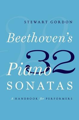 Beethoven's 32 Piano Sonatas: A Handbook for Performers - Gordon, Stewart