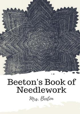 Beeton's Book of Needlework - Beeton, Mrs