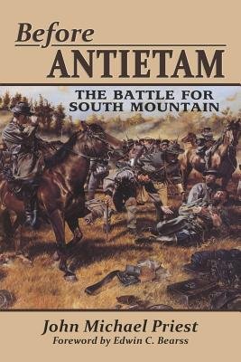 Before Antietam: The Battle for South Mountain - Priest, John Michael, and Bearss, Edwin C (Foreword by)