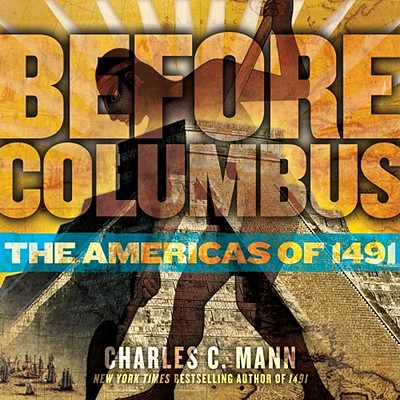 Before Columbus: The Americas of 1491 - Mann, Charles C