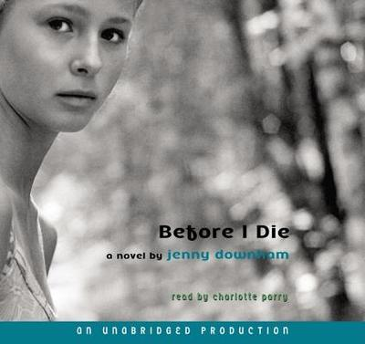 Before I Die - Downham, Jenny, and Parry, Charlotte (Read by)