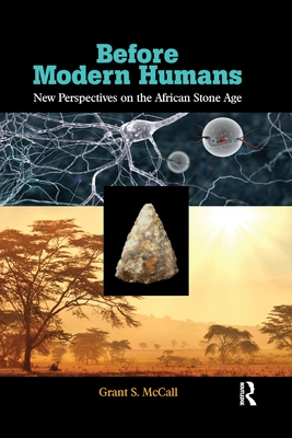 Before Modern Humans: New Perspectives on the African Stone Age - McCall, Grant S.