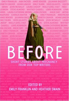 Before: Short Stories about Pregnancy from Our Top Writers - Franklin, Emily (Editor), and Swain, Heather (Editor)