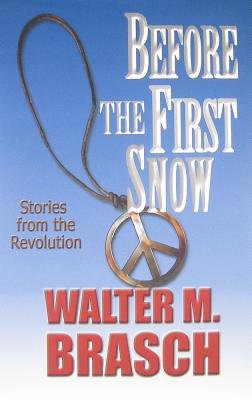 Before the First Snow: Stories from the Revolution - Brasch, Walter M